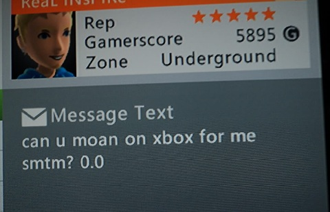 can u moan on xbox for me smtm? 0.0